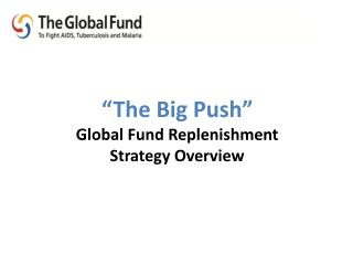 """The Big Push"" Global  Fund Replenishment  Strategy Overview"