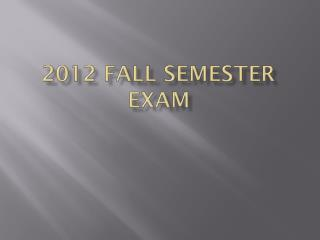 2012 Fall Semester Exam