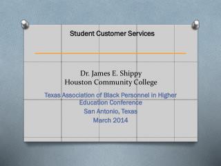 Dr. James E.  Shippy Houston Community College