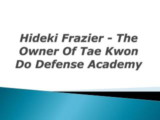 hideki frazier - the owner of tae kwon