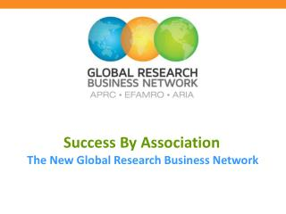 Success By Association The New Global Research Business Network