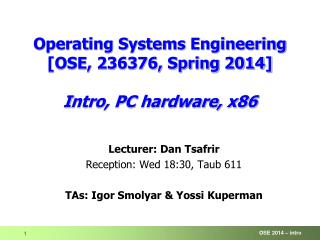 Operating Systems Engineering [OSE, 236376, Spring  2014] I ntro, PC hardware, x86