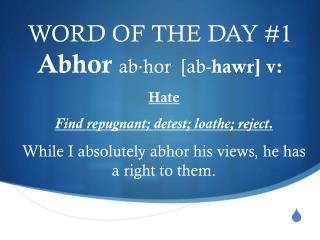 WORD OF THE DAY #1 Abhor  ab·hor  [ ab- hawr ]  v :