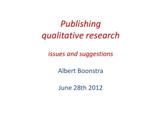 Publishing  qualitative  research issues  and suggestions Albert Boonstra June  28th 2012