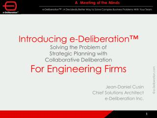 Introducing e-Deliberation™ Solving the Problem of  Strategic Planning with Collaborative Deliberation For Engineering