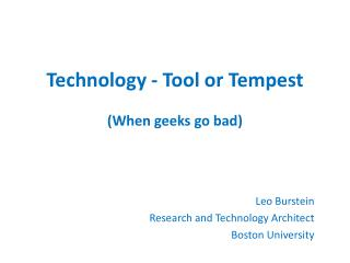 Technology  - Tool  or  Tempest (When  geeks go  bad)