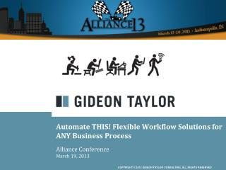 Automate THIS! Flexible Workflow Solutions for ANY Business Process Alliance  Conference March 19, 2013