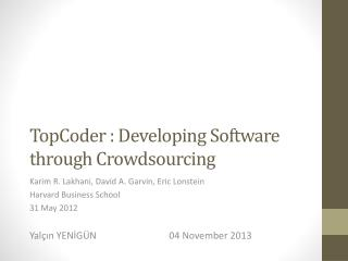 TopCoder : Developing Software through Crowdsourcing
