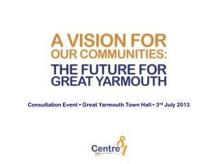 Consultation Event • Great Yarmouth Town Hall • 3 rd  July 2013