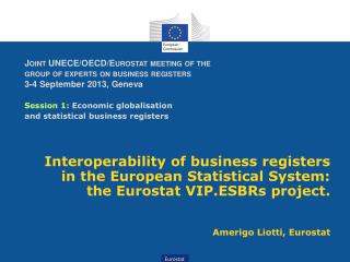 Interoperability of business registers in the European Statistical System: the Eurostat VIP.ESBRs project . Amerigo  Li