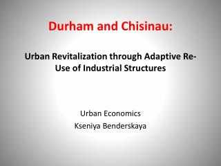 Durham and Chisinau: Urban Revitalization through Adaptive Re-Use of Industrial Structures