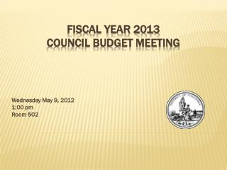 FISCAL YEAR 2013  COUNCIL BUDGET MEETING