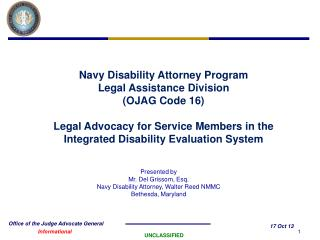 Navy Disability Attorney Program Legal Assistance Division  (OJAG Code 16) Legal Advocacy for Service Members in the In