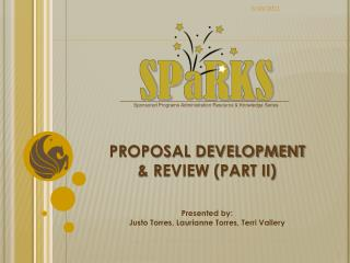 PROPOSAL DEVELOPMENT & REVIEW (PART II) Presented by: Justo Torres, Laurianne Torres, Terri Vallery
