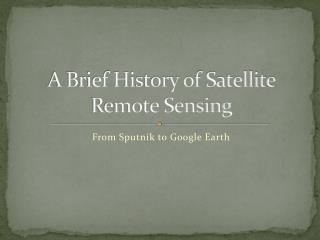 A Brief History of Satellite Remote Sensing