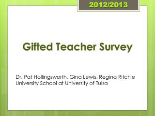 Gifted Teacher Survey Dr. Pat Hollingsworth, Gina Lewis, Regina Ritchie University School at University of Tulsa