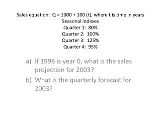 If 1998 is year 0, what is the sales projection for 2003? What is the quarterly forecast for 2003?