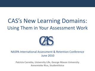 CAS's New Learning Domains:  Using Them in Your Assessment Work NASPA International Assessment & Retention Conference