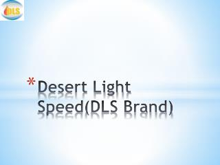 Desert Light Speed(DLS Brand)
