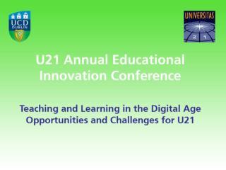 U21 Educational  Innovation  Conference University College Dublin 31 October – 01 November 2013
