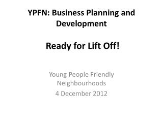 YPFN: Business Planning and Development   Ready for Lift Off!