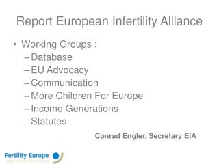 Report European Infertility Alliance Working Groups :