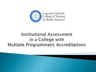 Institutional Assessment  in a College with  Multiple Programmatic Accreditations