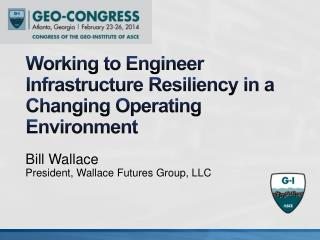 Working to Engineer Infrastructure Resiliency in a Changing Operating Environment