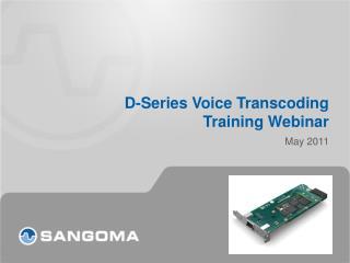 D-Series Voice Transcoding Training Webinar