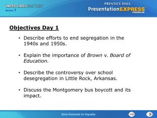 Describe efforts to end segregation in the 1940s and 1950s. Explain the importance of  Brown  v.  Board of Education.