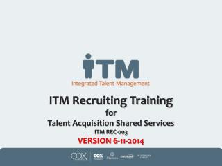 ITM Recruiting Training for  Talent Acquisition Shared Services ITM REC-003 VERSION  6-11 -2014