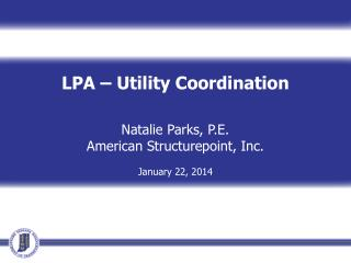LPA � Utility Coordination Natalie Parks, P.E. American  Structurepoint , Inc. January 22, 2014