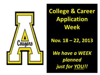 College & Career Application  Week Nov. 18 – 22, 2013 We have a WEEK planned  just for  YOU !!