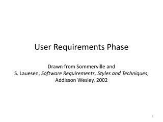 User Requirements  Phase Drawn from  Sommerville  and  S.  Lauesen ,  Software Requirements, Styles and Techniques ,  A