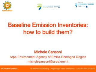 Baseline Emission Inventories: how to build them? Michele  Sansoni Arpa Environment Agency of Emilia-Romagna Region mic