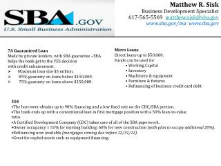 7A Guaranteed Loan Made by private lenders, with SBA guarantee –SBA helps the bank get to the YES decision with credit