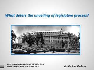 What deters the unveiling of legislative process?