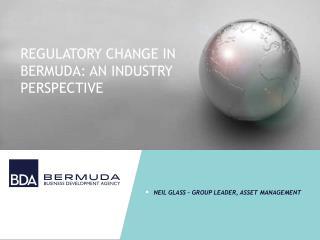 REGULATORY CHANGE IN BERMUDA: AN INDUSTRY PERSPECTIVE