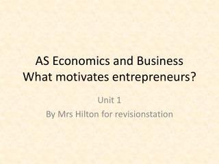 AS Economics and Business What motivates entrepreneurs?