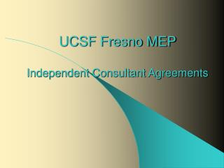 ucsf fresno mep  independent consultant agreements