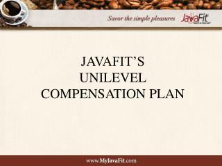 JAVAFIT'S  UNILEVEL COMPENSATION PLAN