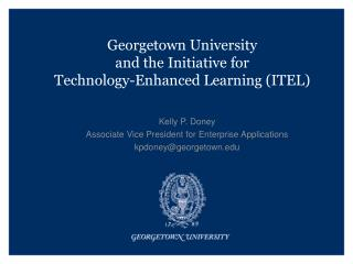 Georgetown University and the Initiative for  Technology-Enhanced Learning (ITEL)