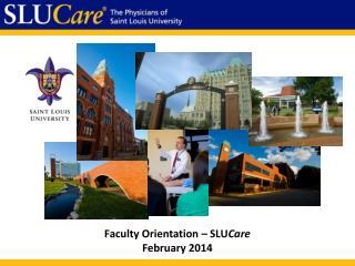 Faculty Orientation –  SLU Care February 2014