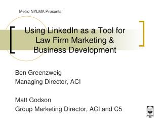 Using LinkedIn as a Tool for  Law Firm Marketing &  Business Development