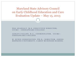 Maryland State Advisory Council on Early Childhood Education and Care Evaluation Update � May 15, 2013