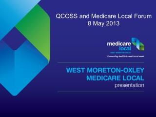 QCOSS and Medicare Local Forum  8 May 2013