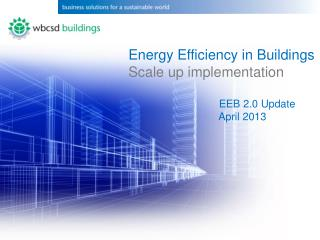 Energy  Efficiency in  Buildings Scale up implementation EEB 2.0 Update April 2013