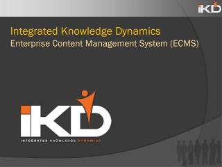 Integrated Knowledge Dynamics Enterprise Content Management System (ECMS)