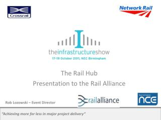 The Rail Hub Presentation to the Rail Alliance Rob Lozowski – Event Director