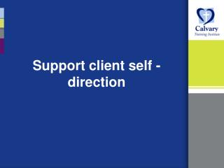 Support client self  - direction